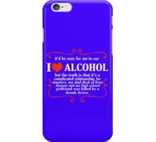 Itd be easy for me to say i love alcohol funny nerd geek geeky iPhone Case/Skin