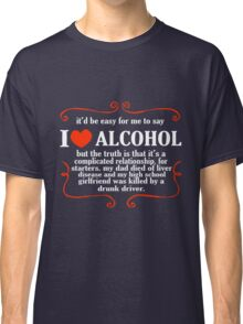 Itd be easy for me to say i love alcohol funny nerd geek geeky Classic T-Shirt