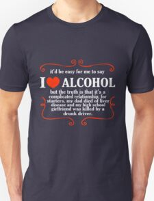 Itd be easy for me to say i love alcohol funny nerd geek geeky Unisex T-Shirt
