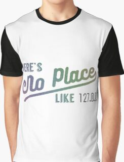 There's No Place Like Home Graphic T-Shirt