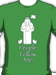 People Follow Me T-Shirt