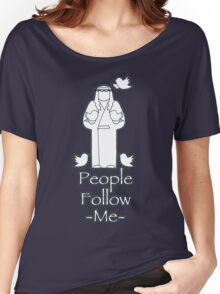 People Follow Me Women's Relaxed Fit T-Shirt