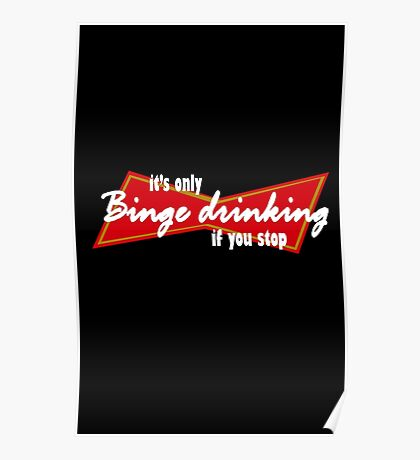 Its only binge drinking if you stop funny nerd geek geeky Poster