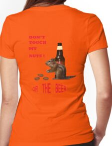 Don't touch my nuts or beer Womens Fitted T-Shirt