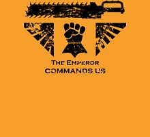 The Emperor commands us Unisex T-Shirt