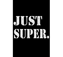 Just Super funny nerd geek geeky Photographic Print