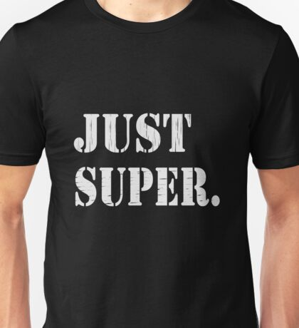 Just Super funny nerd geek geeky Unisex T-Shirt
