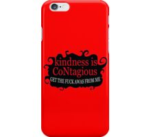 Kindness is contagious get the fuck away from me funny nerd geek geeky iPhone Case/Skin