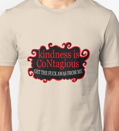 Kindness is contagious get the fuck away from me funny nerd geek geeky Unisex T-Shirt