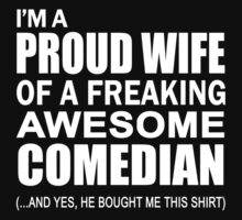 Proud Wife of Freaking Awesome Comedian Funny Gift For Comedian's Wife by onlybuddy