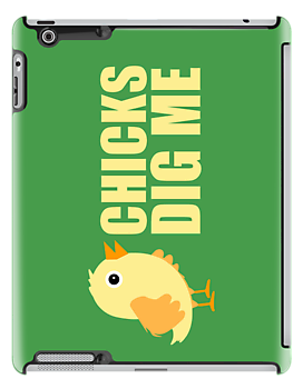 Chicks Dig Me [ Tshirt &amp; iPad Case ] by Damienne Bingham
