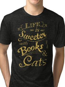 life is sweeter with books & cats #2 Tri-blend T-Shirt