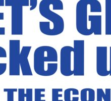 Lets get fucked up like the economy funny nerd geek geeky Sticker