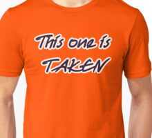 This one is taken Unisex T-Shirt