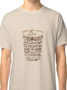 Nice Hot Cup of Coffee Classic T-Shirt