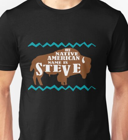 My native american name is steve funny nerd geek geeky Unisex T-Shirt