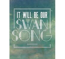 Our Swan Song Photographic Print