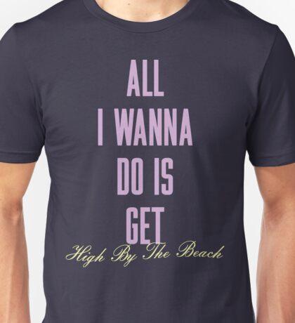 All I Wanna Do Unisex T-Shirt