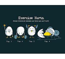 Exercise Hurts Photographic Print