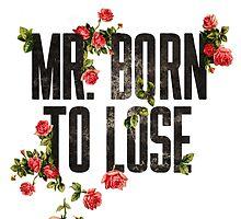 Mr. Born to Lose by Sirianni1991