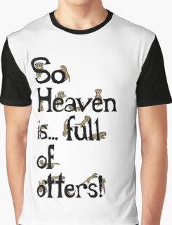 Heaven is Full of Otters! Graphic T-Shirt