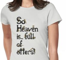 Heaven is Full of Otters! Womens Fitted T-Shirt