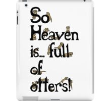 Heaven is Full of Otters! iPad Case/Skin