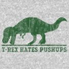 T-Rex Hates Pushup T-Shirt by keepers