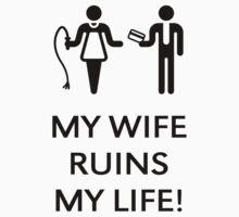 My Wife Ruins My Life! (Husband / Black) by MrFaulbaum