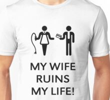 My Wife Ruins My Life! (Husband / Black) Unisex T-Shirt