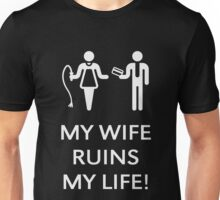 My Wife Ruins My Life! (Husband / White) Unisex T-Shirt