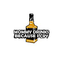 Mommy drinks because i cry funny nerd geek geeky Photographic Print