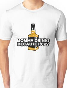 Mommy drinks because i cry funny nerd geek geeky Unisex T-Shirt