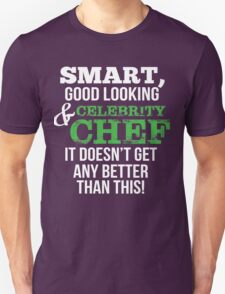 Smart Good Looking Celebrity Chef T-Shirt