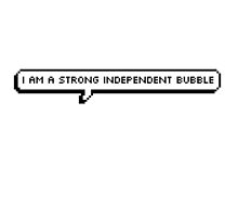 Strong independant bubble by biGcAtsYell