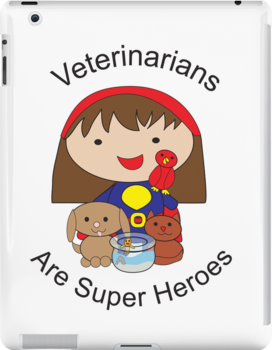 Veterinarians Are Super Heroes by ValeriesGallery