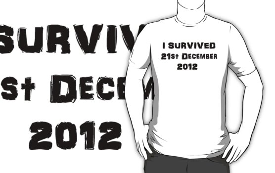 I Survived December 21st 2012 - version 2 by ScreamBlinkLove