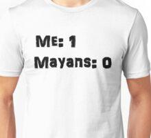 Me: 1 Mayans: 0 Unisex T-Shirt