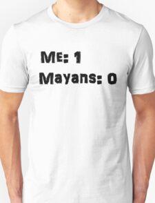 Me: 1 Mayans: 0 T-Shirt