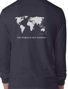 The World is Not Enough Long Sleeve T-Shirt