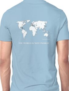 The World is Not Enough Unisex T-Shirt