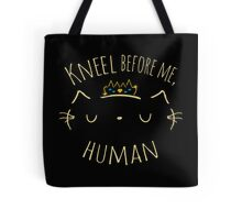 Kneel before me human!  Tote Bag