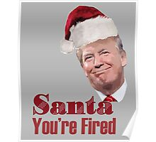 Funny Christmas Santa You're Fired Donald Trump  Poster