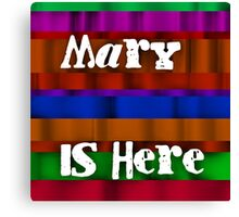 Mary is here Canvas Print