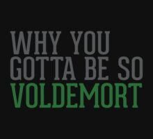 Why You Gotta Be So VOLDEMORT by Articles & Anecdotes