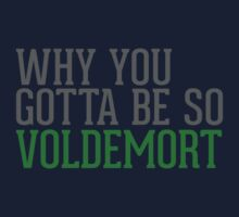 Why You Gotta Be So VOLDEMORT Kids Clothes