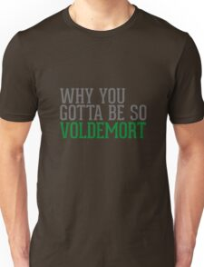 Why You Gotta Be So VOLDEMORT Unisex T-Shirt