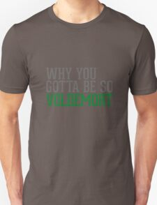 Why You Gotta Be So VOLDEMORT T-Shirt