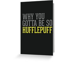 Why You Gotta Be So HUFFLEPUFF Greeting Card