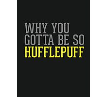 Why You Gotta Be So HUFFLEPUFF Photographic Print